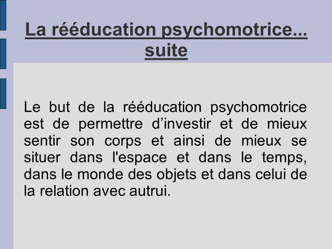 La rééducation psychomotrice... suite