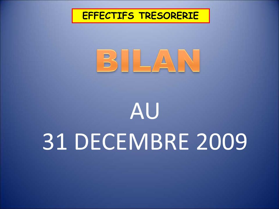 EFFECTIFS TRESORERIE AU 31 DECEMBRE 2009