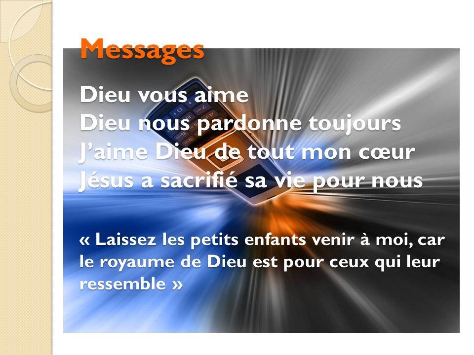 Messages Dieu vous aime Dieu nous pardonne toujours J'aime Dieu de tout mon cœur Jésus a sacrifié sa vie pour nous « Laissez les petits enfants venir à moi, car le royaume de Dieu est pour ceux qui leur ressemble »