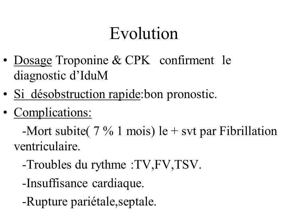 Evolution Dosage Troponine & CPK confirment le diagnostic d'IduM