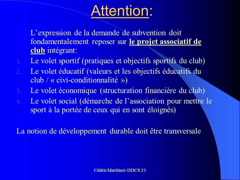 Attention: L'expression de la demande de subvention doit fondamentalement reposer sur le projet associatif de club intégrant: