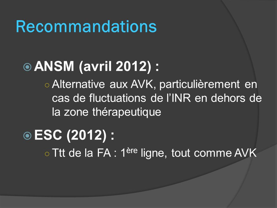 Recommandations ANSM (avril 2012) : ESC (2012) :