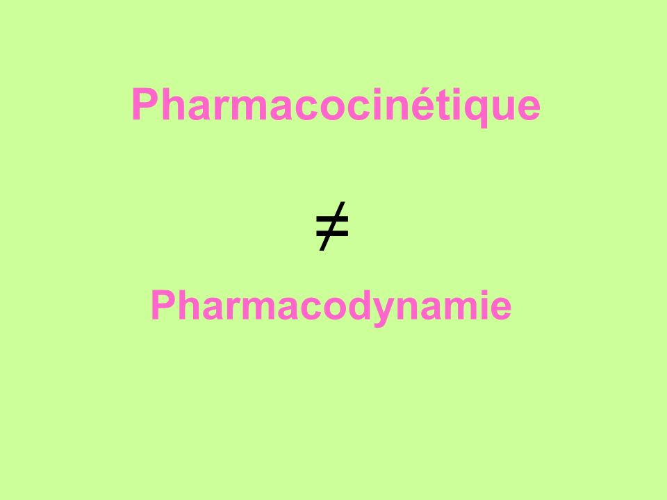Pharmacocinétique ≠ Pharmacodynamie