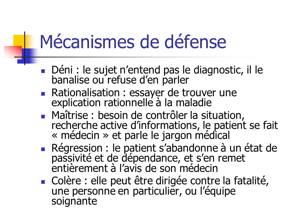 Mécanismes de défense Déni : le sujet n'entend pas le diagnostic, il le banalise ou refuse d'en parler.