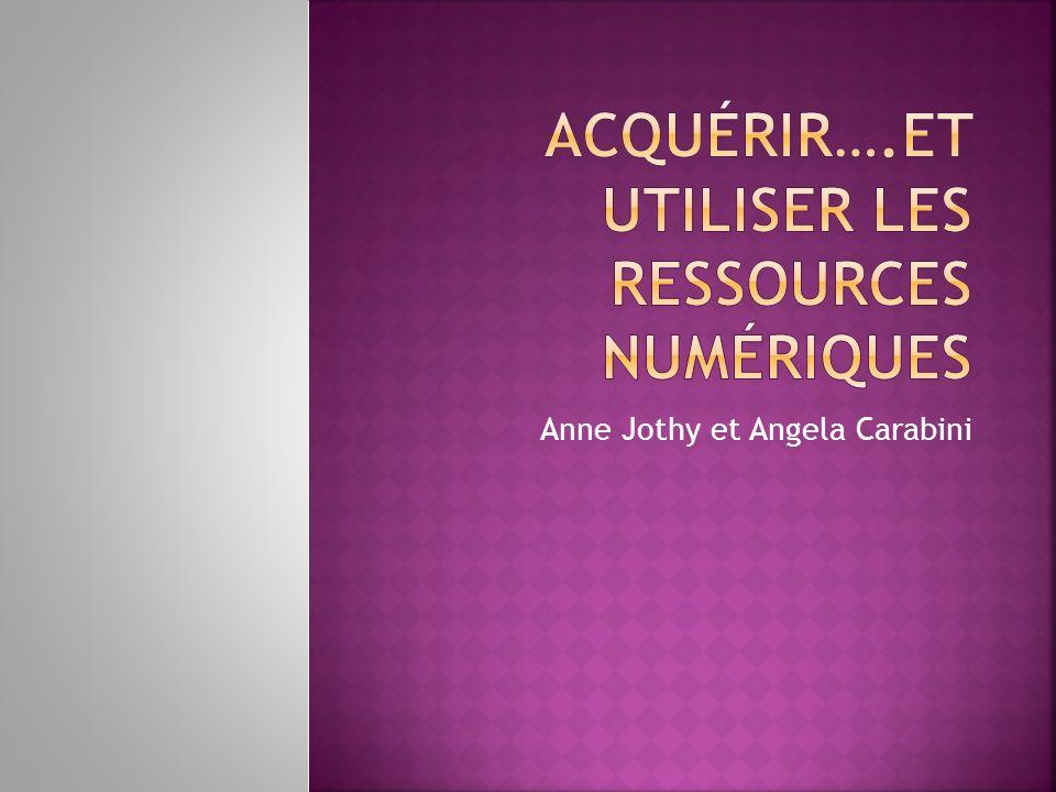 Acquérir….et utiliser les ressources numériques