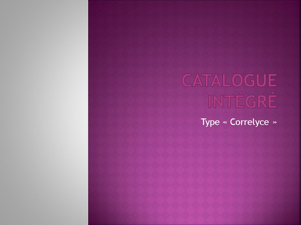 Catalogue intégré Type « Correlyce »