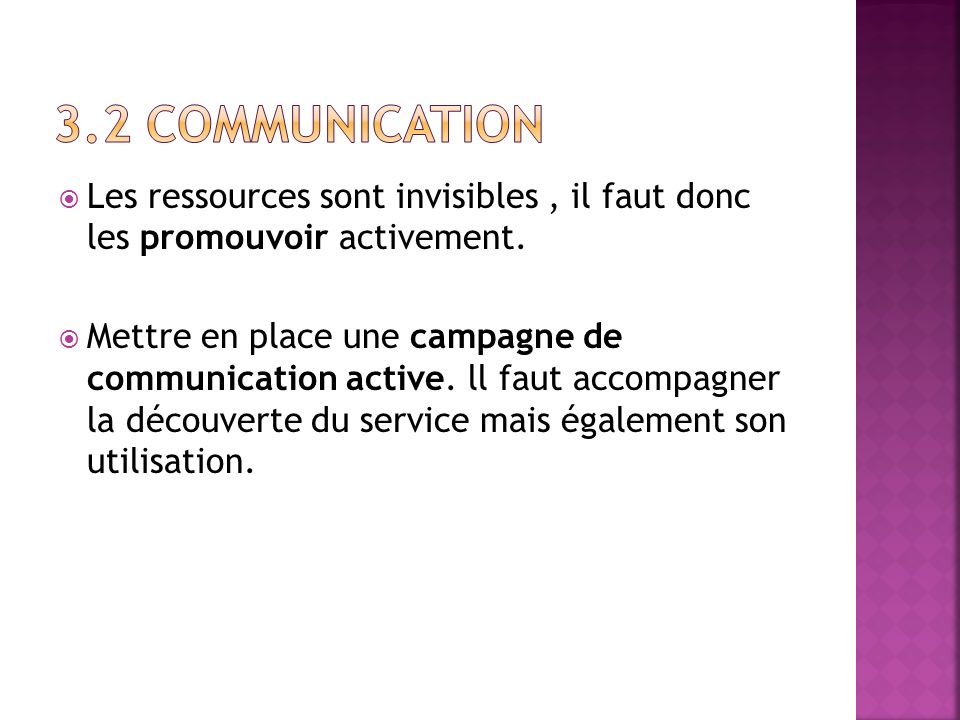 3.2 Communication Les ressources sont invisibles , il faut donc les promouvoir activement.