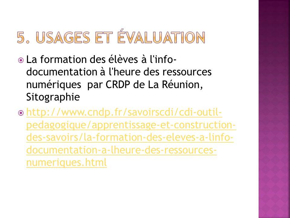 5. Usages et évaluation La formation des élèves à l info- documentation à l heure des ressources numériques par CRDP de La Réunion, Sitographie.