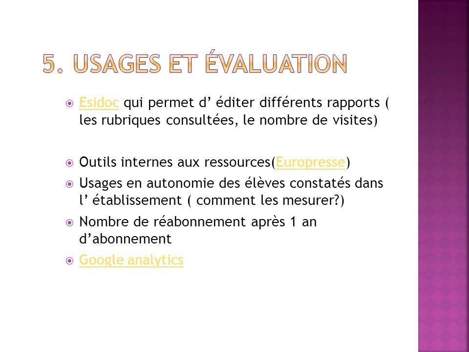 5. Usages et évaluation Esidoc qui permet d' éditer différents rapports ( les rubriques consultées, le nombre de visites)