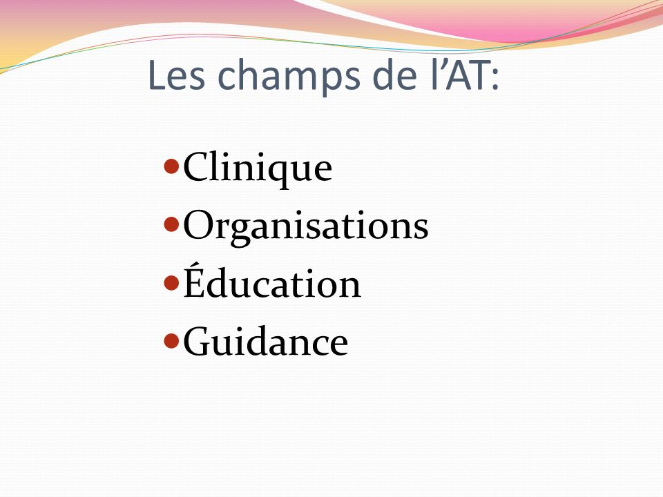Les champs de l'AT: Clinique Organisations Éducation Guidance