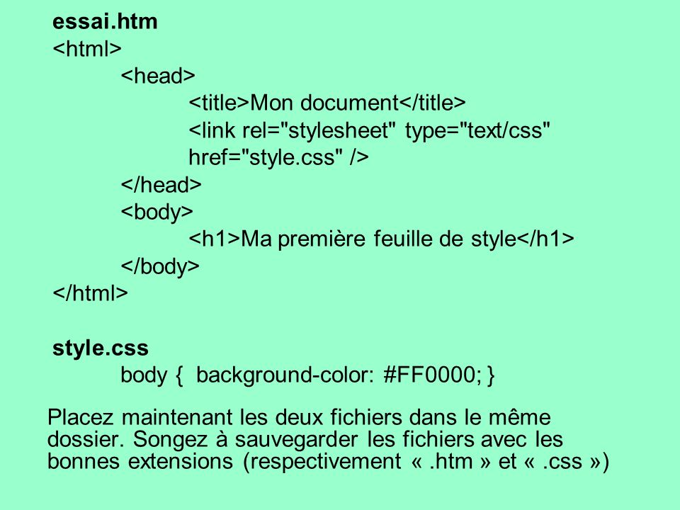 essai.htm <html> <head> <title>Mon document</title> <link rel= stylesheet type= text/css href= style.css />