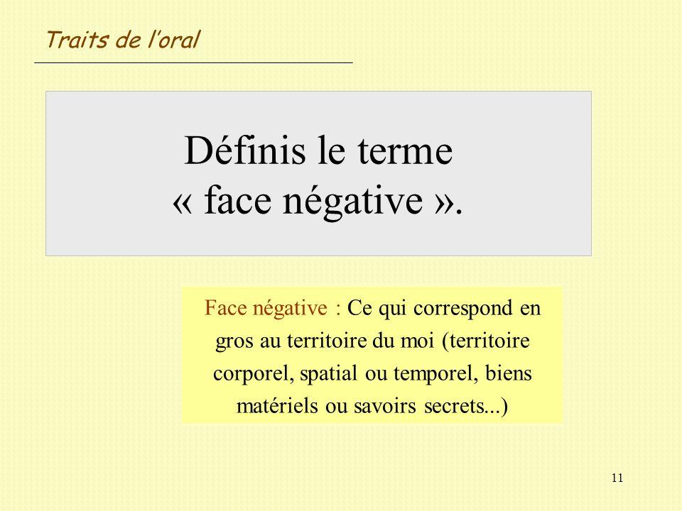 Définis le terme « face négative ».