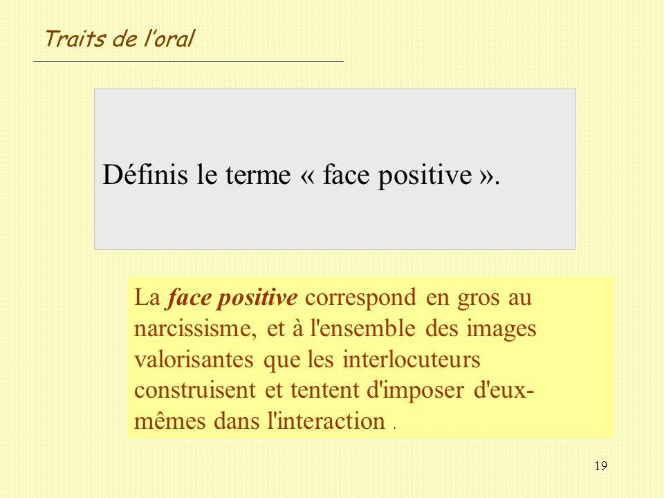 Définis le terme « face positive ».
