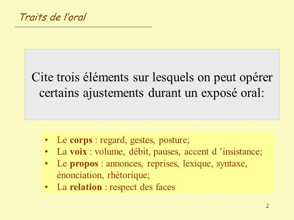 Traits de l'oralCite trois éléments sur lesquels on peut opérer certains ajustements durant un exposé oral: