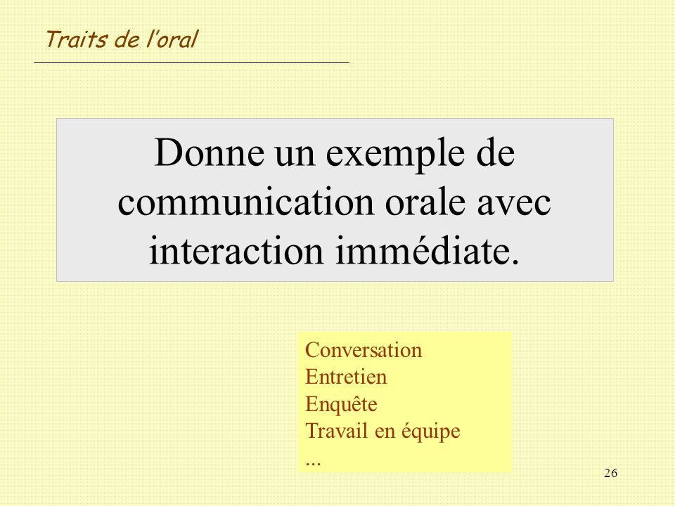 Donne un exemple de communication orale avec interaction immédiate.