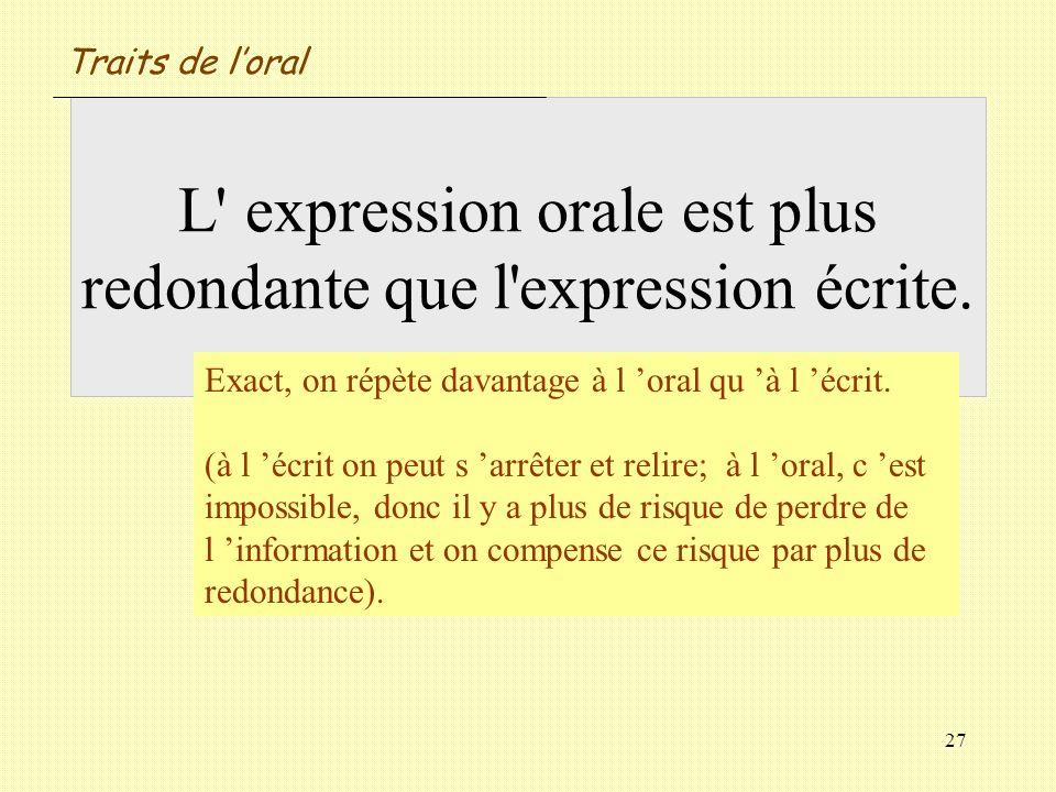 Traits de l'oral L expression orale est plus redondante que l expression écrite. Vrai / Faux
