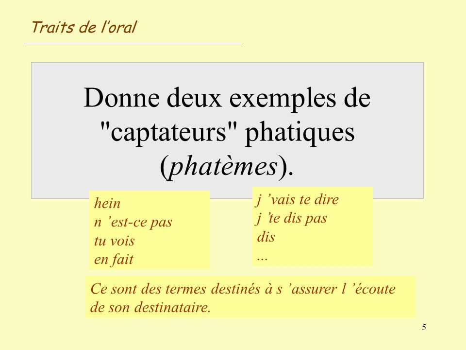 Donne deux exemples de captateurs phatiques (phatèmes).