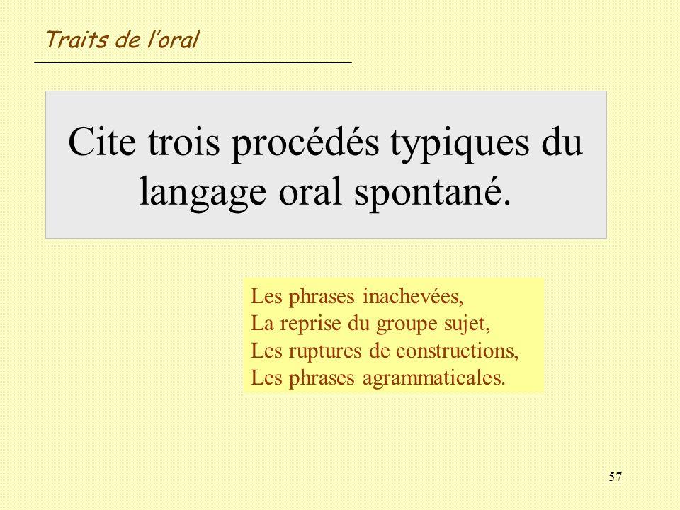 Cite trois procédés typiques du langage oral spontané.