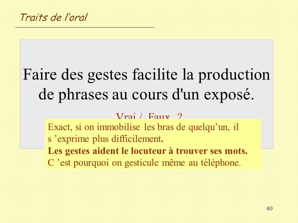 Traits de l'oral Faire des gestes facilite la production de phrases au cours d un exposé. Vrai / Faux