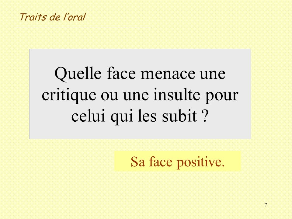 Traits de l'oral Quelle face menace une critique ou une insulte pour celui qui les subit .