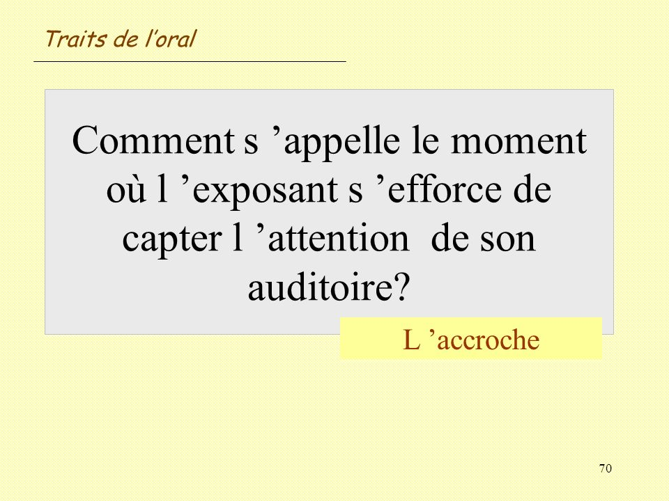 Traits de l'oral Comment s 'appelle le moment où l 'exposant s 'efforce de capter l 'attention de son auditoire