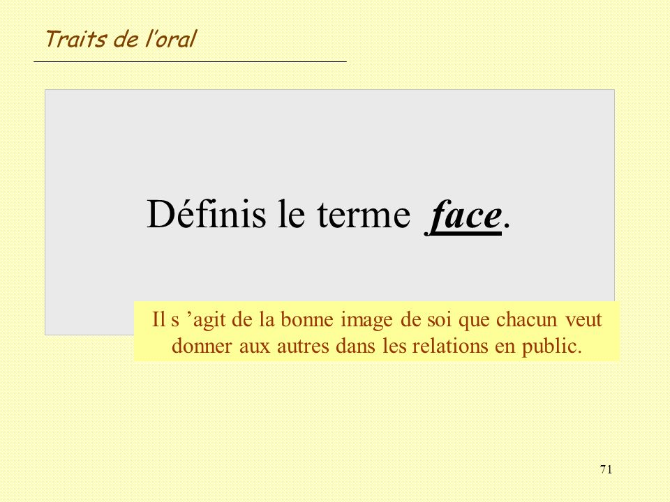 Définis le terme face. Traits de l'oral
