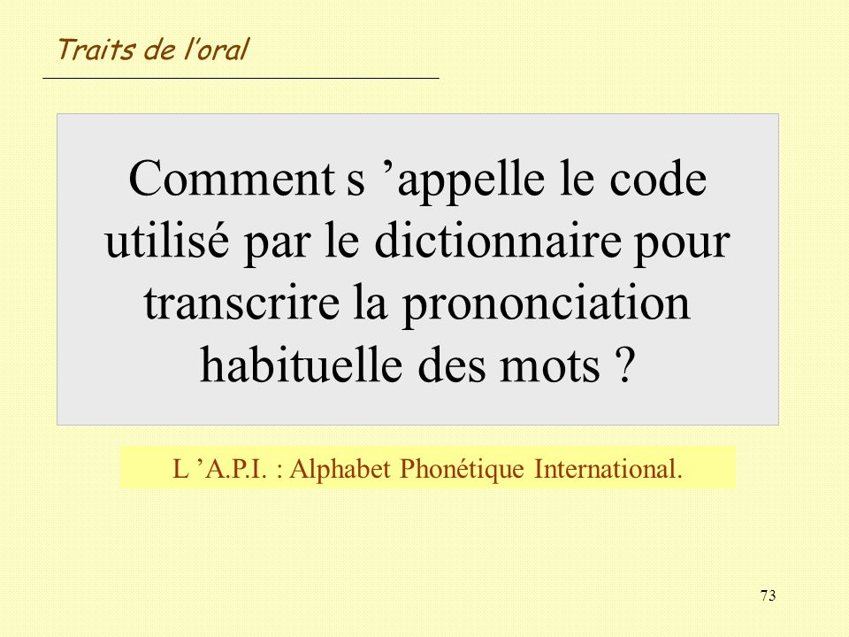 L 'A.P.I. : Alphabet Phonétique International.