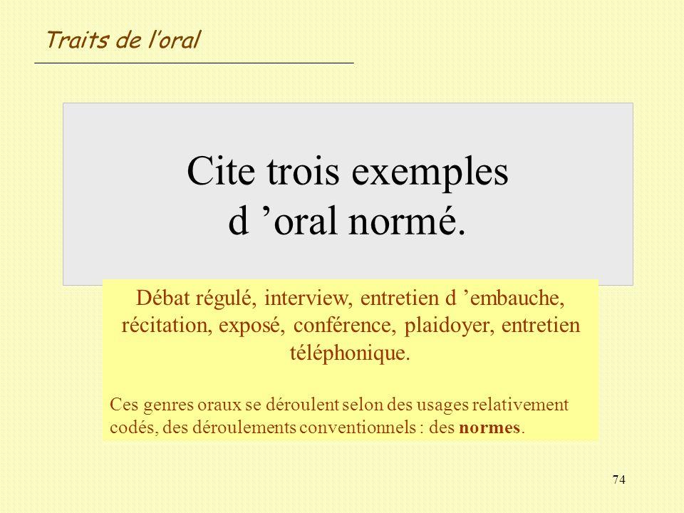 Cite trois exemples d 'oral normé.