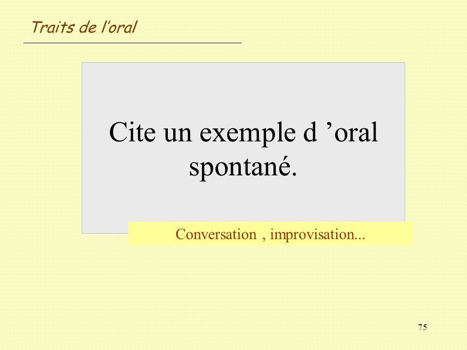 Cite un exemple d 'oral spontané.