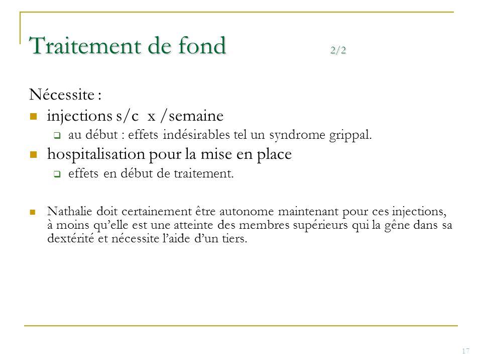 Traitement de fond 2/2 Nécessite : injections s/c x /semaine