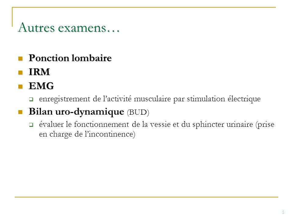 Autres examens… Ponction lombaire IRM EMG Bilan uro-dynamique (BUD)