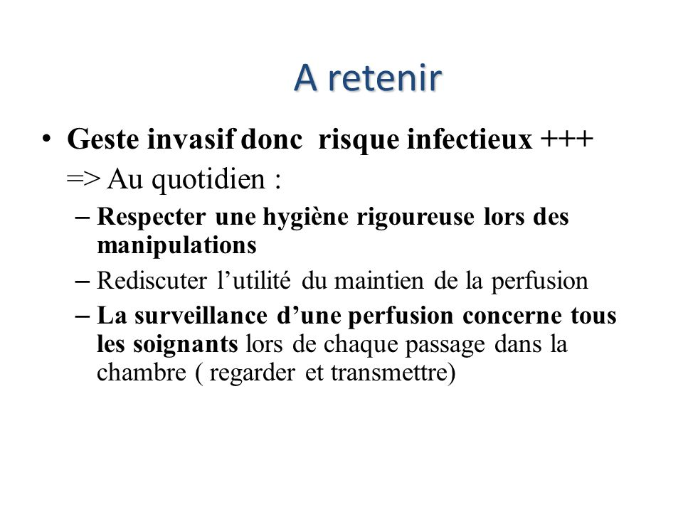 A retenir Geste invasif donc risque infectieux +++