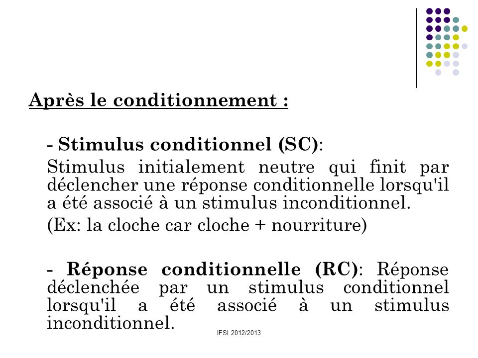 Après le conditionnement : - Stimulus conditionnel (SC):