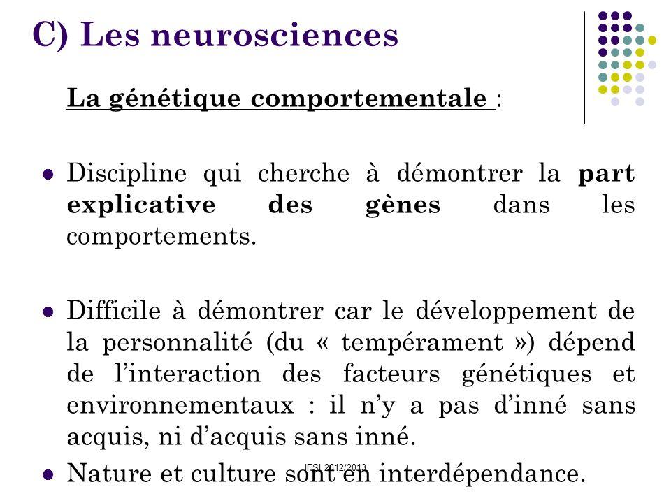 C) Les neurosciencesLa génétique comportementale : Discipline qui cherche à démontrer la part explicative des gènes dans les comportements.
