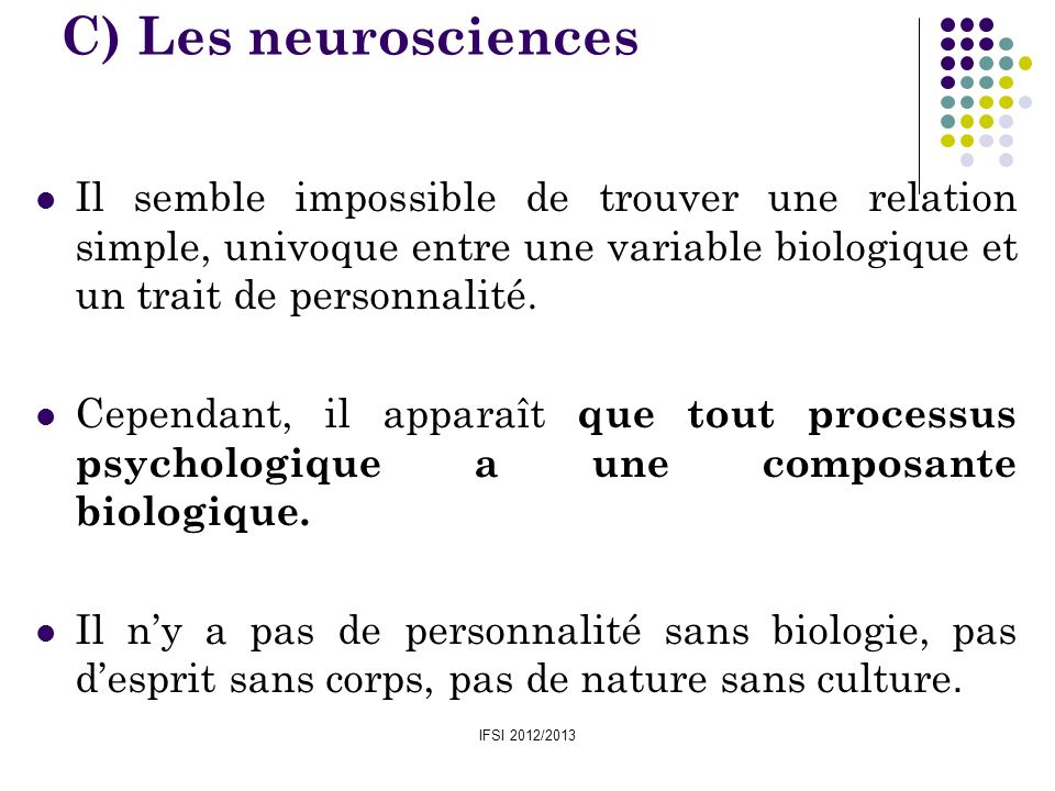 C) Les neurosciences Il semble impossible de trouver une relation simple, univoque entre une variable biologique et un trait de personnalité.