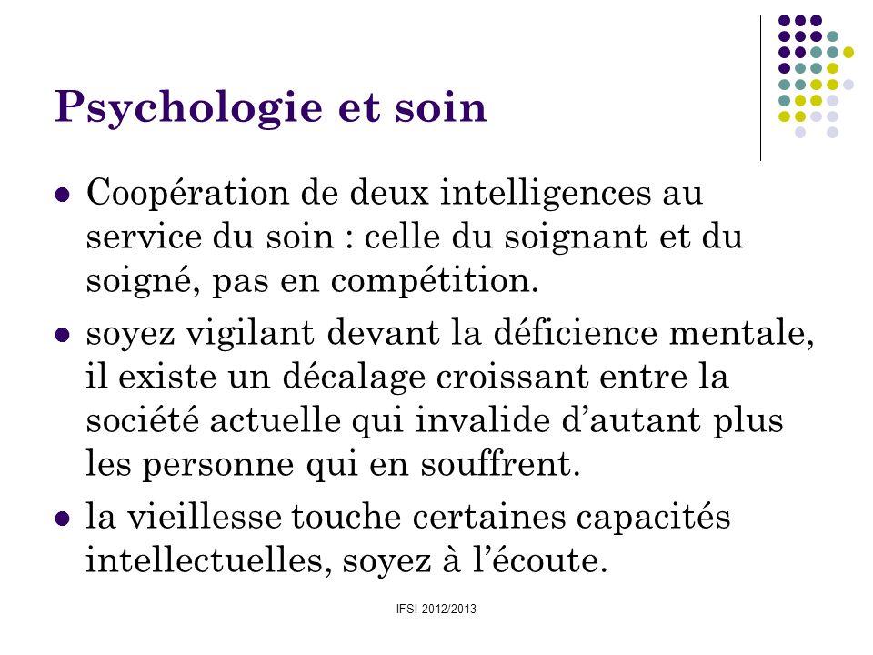Psychologie et soin Coopération de deux intelligences au service du soin : celle du soignant et du soigné, pas en compétition.
