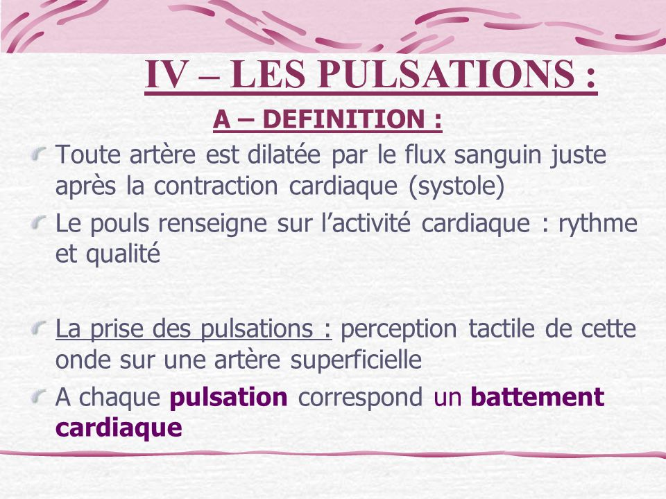 IV – LES PULSATIONS : A – DEFINITION :