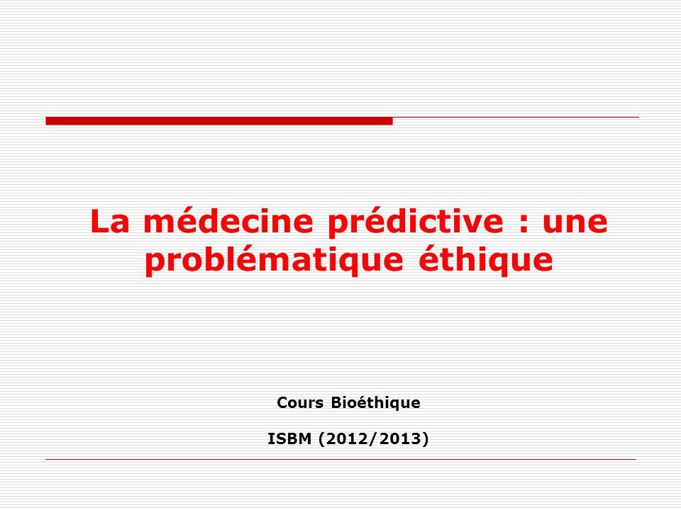 La médecine prédictive : une problématique éthique Cours Bioéthique ISBM (2012/2013)