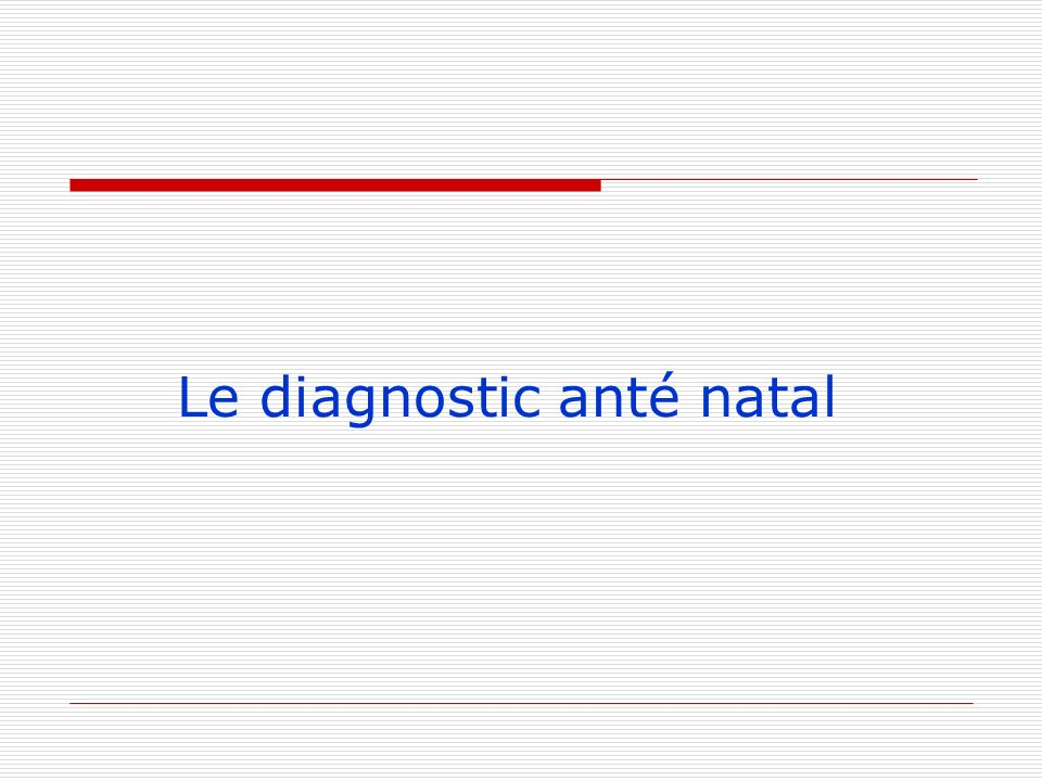 Le diagnostic anté natal