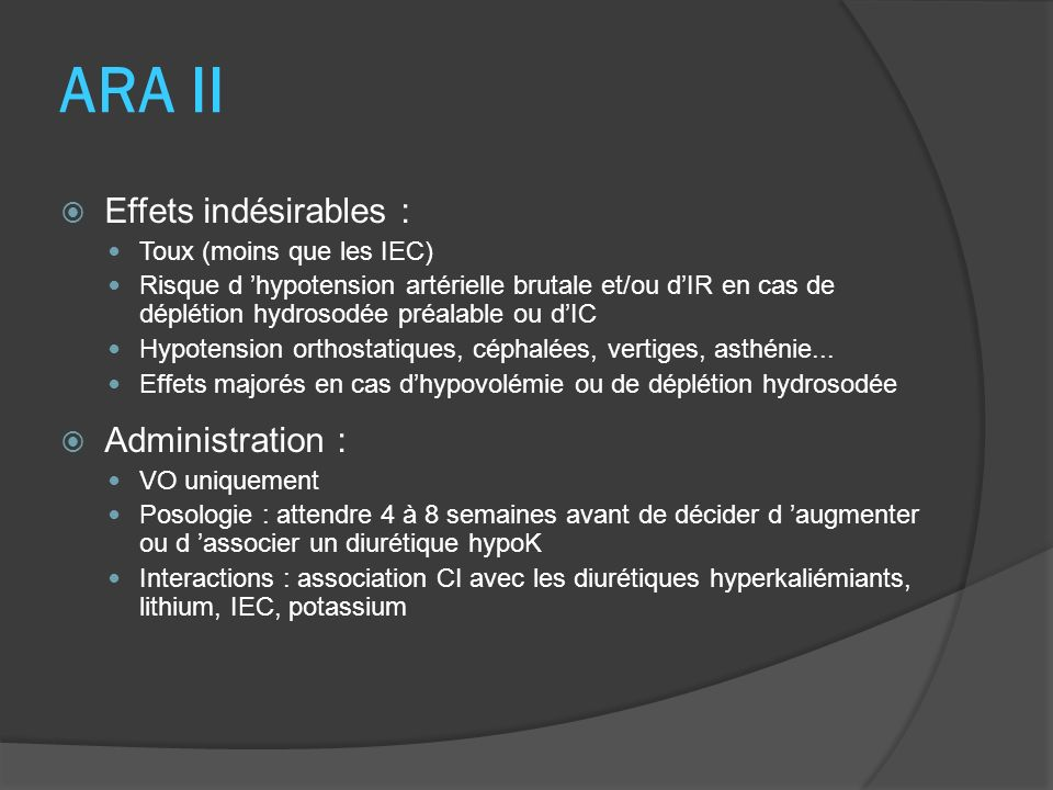 ARA II Effets indésirables : Administration : Toux (moins que les IEC)