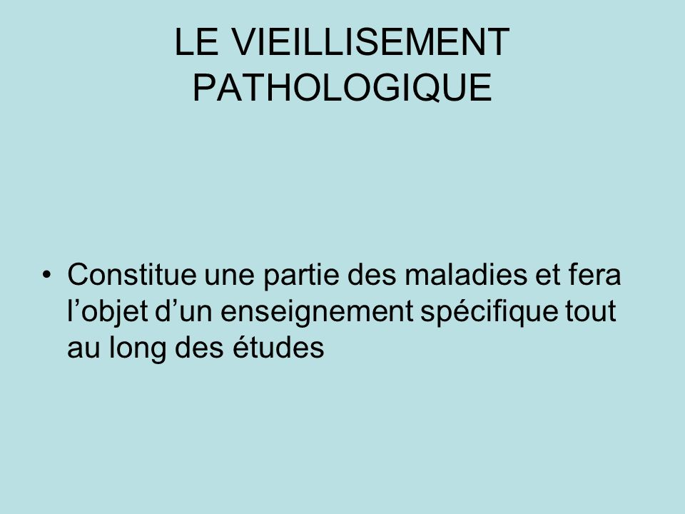 LE VIEILLISEMENT PATHOLOGIQUE