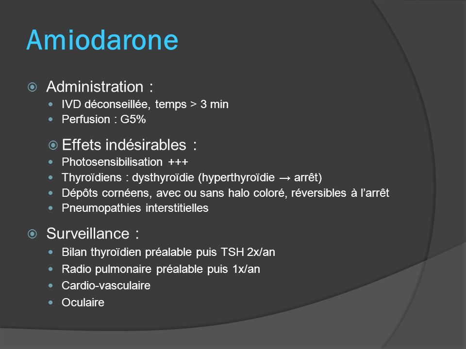 Amiodarone Administration : Effets indésirables : Surveillance :