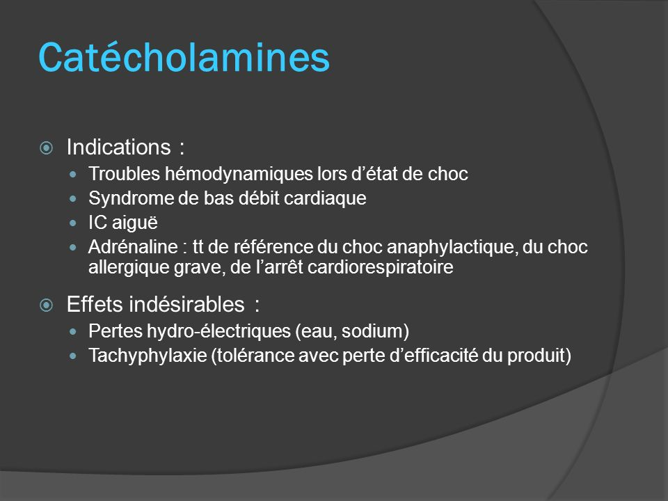 Catécholamines Indications : Effets indésirables :