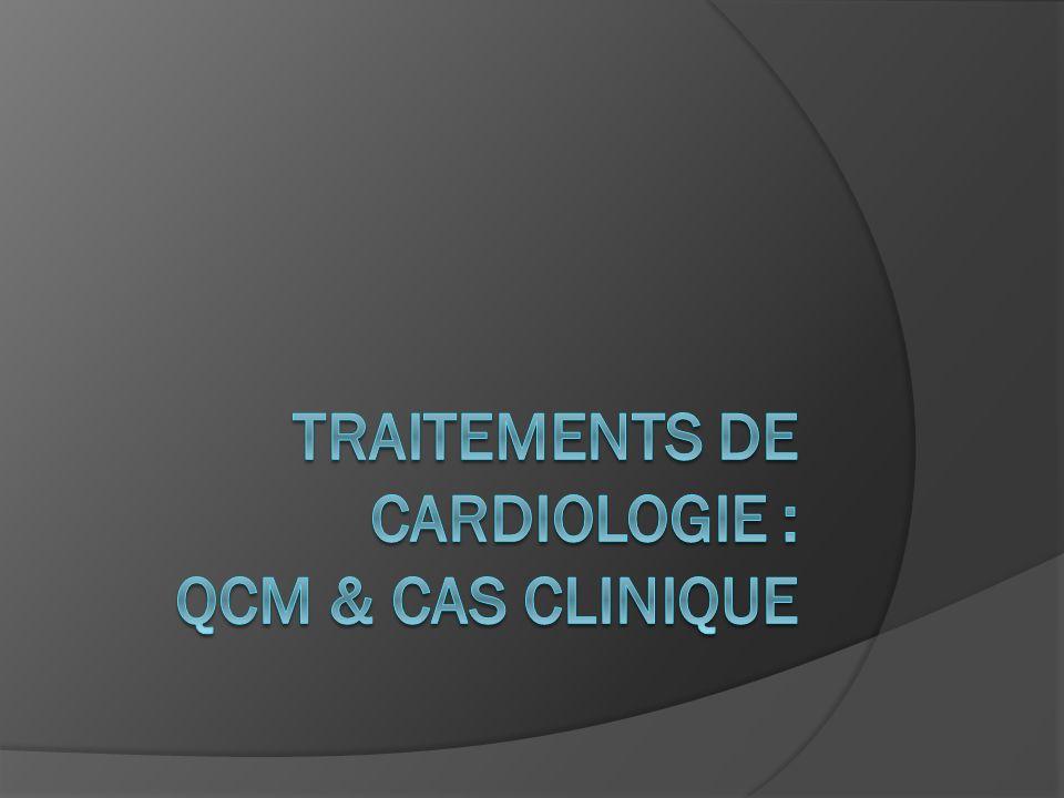 TRAITEMENTS DE CARDIOLOGIE : QCM & cas clinique