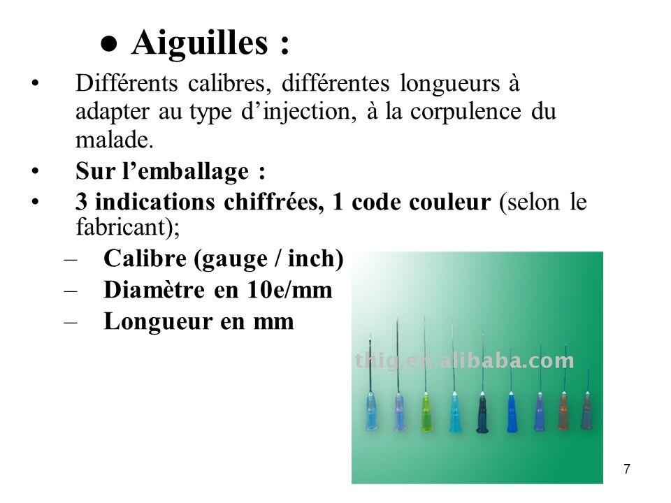 ● Aiguilles : Différents calibres, différentes longueurs à adapter au type d'injection, à la corpulence du malade.