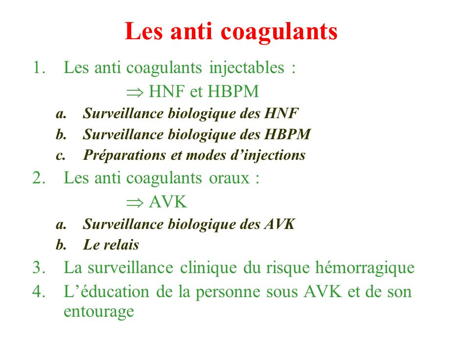 Les anti coagulants Les anti coagulants injectables :  HNF et HBPM