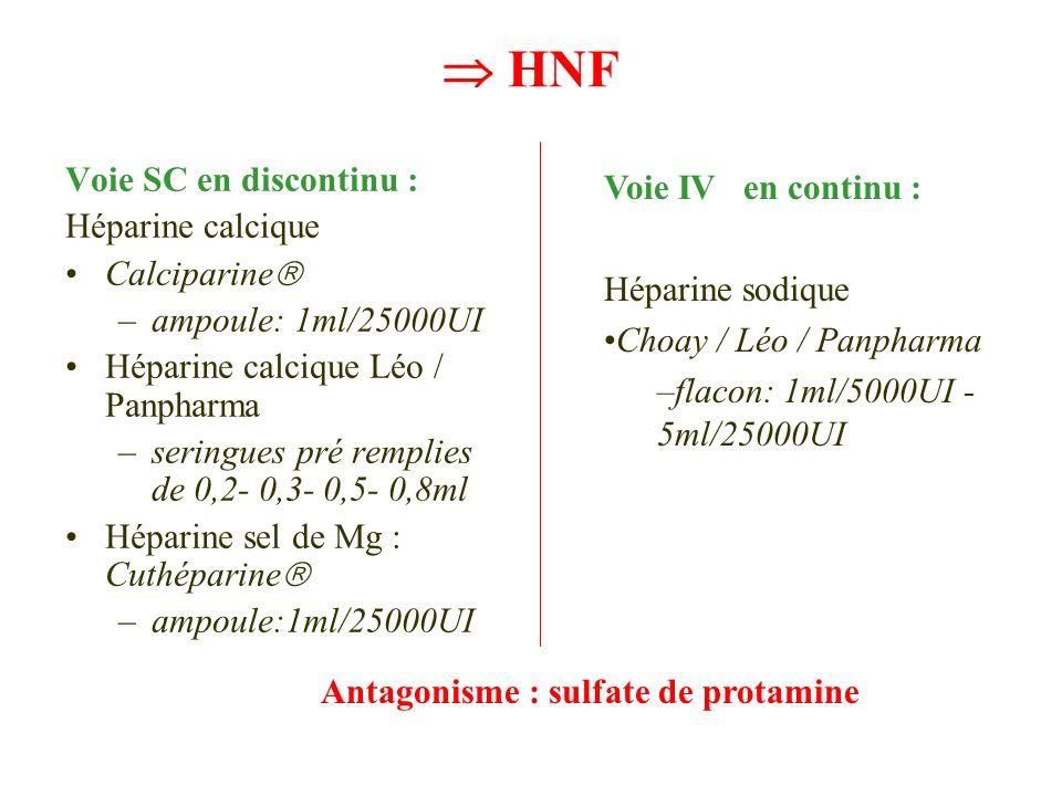  HNF Voie SC en discontinu : Voie IV en continu : Héparine calcique