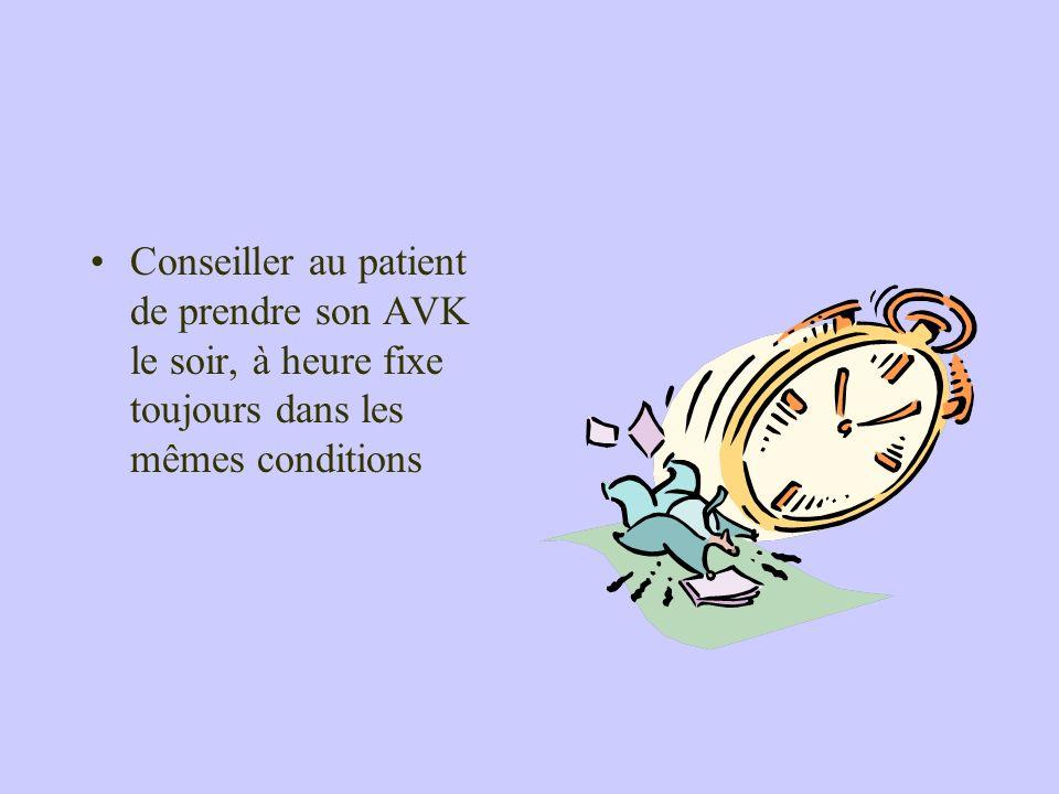 Conseiller au patient de prendre son AVK le soir, à heure fixe toujours dans les mêmes conditions