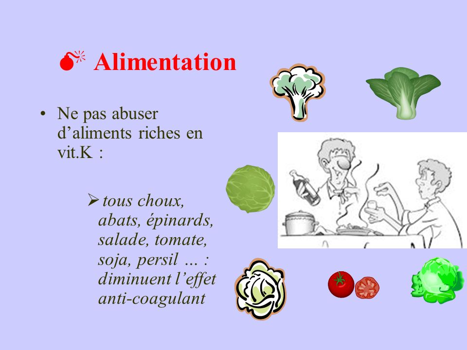  Alimentation Ne pas abuser d'aliments riches en vit.K :