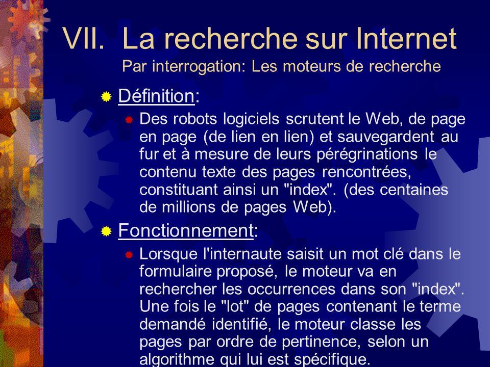 VII. La recherche sur Internet Par interrogation: Les moteurs de recherche